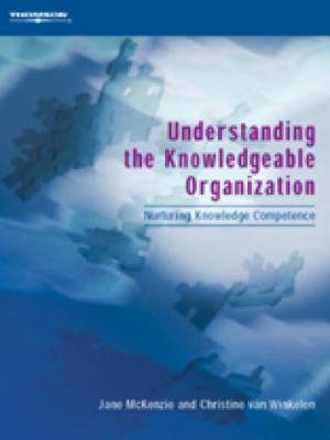 Understanding the Knowledgeable Organization Nurturing Knowledge Competence