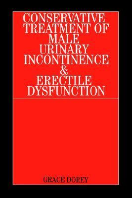 Conservative Treatment of Male Urinary Incontinence and Erectile Dysfunction A Textbook for Physiotherapists, Nurses and Doctors