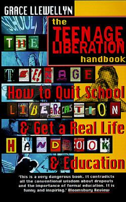 Teenage Liberation Handbook How to Quit School and Get a Real Life and Education