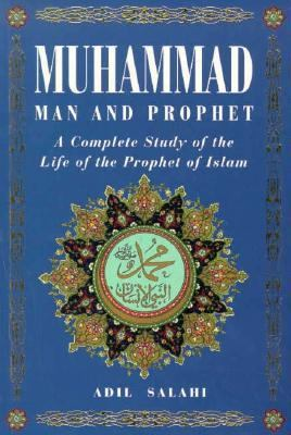Muhammad Man and Prophet  A Complete Study of the Life of the Prophet of Islam