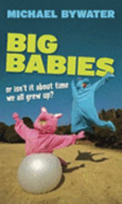 Big Babies, or: Why Can't We Just Grow Up?