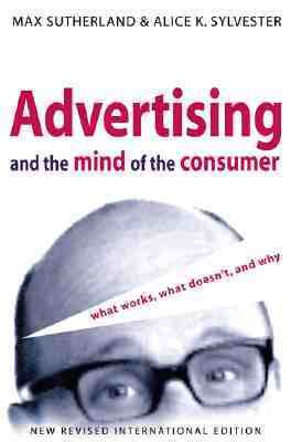 Advertising and the Mind of the Consumer What Works, What Doesn'T, and Why