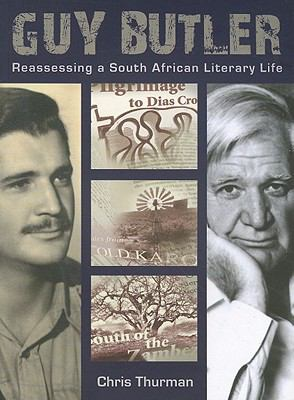 Guy Butler : Reassessing a South African Literary Life