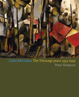 Colin Mccahon: The Titirangi Years, 1953-59