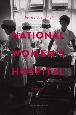 Rise and Fall of National Women's Hospital