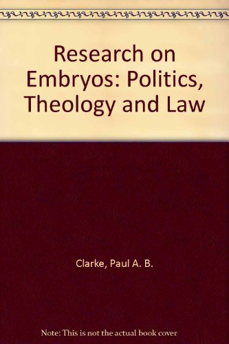Research on Embryos: Politics, Theology and Law