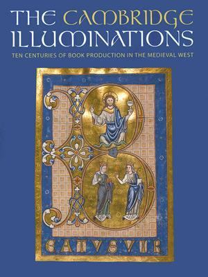 Cambridge Illuminations Ten Centuries of Book Production In The Medieval West