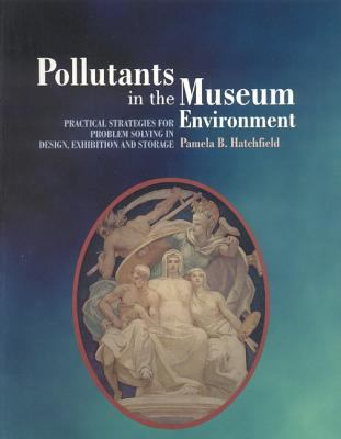 Pollutants in the Museum Environment Practical Strategies for Problem Solving in Design, Exhibition And Storage