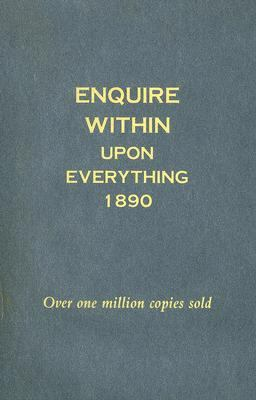 Enquire Within upon Everything 1890 Over One Million Copies Sold, 2775 Questions Answered