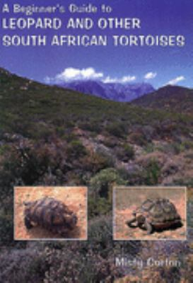 A Beginner's Guide to Leopard and other South African Tortoises