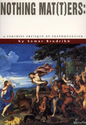 Nothing Matters A Feminist Critique of Postmodernism