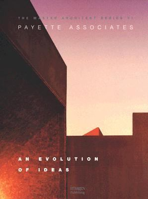 Payette Associates:The Master Architect Series 6 An Evolution of Ideas