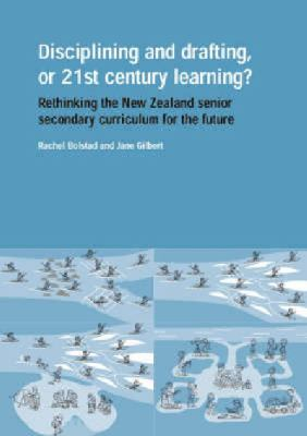 Disciplining and Drafting, or 21st Century Learning? Rethinking the New Zealand Senior Secondary Curriculum for the Future