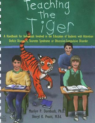 Teaching the Tiger A Handbook for Individuals Involved in the Education of Students With Attention Deficit Disorders, Tourette Syndrome or Obsessiv