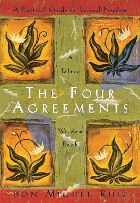Four Agreements A Practical Guide to Personal Freedom a Toltec Wisdom Book