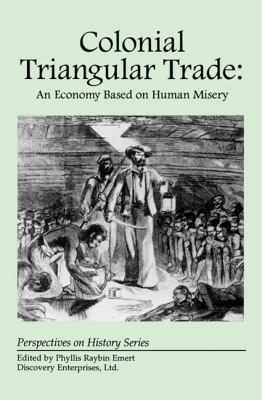 Colonial Triangular Trade An Economy Based on Human Misery