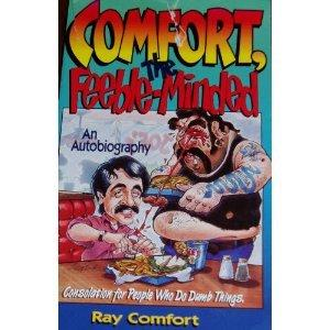 Comfort, the feeble-minded: Consolation for people who do dumb things : an autobiography