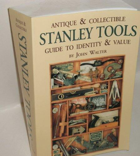 Antique and Collectible Stanley Tools: Guide to Identity and Value
