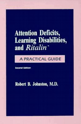 Attention Deficits, Learning Disabilities, and Ritalin: A Practical Guide