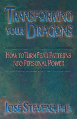 Transforming Your Dragons Turning Personality Fear Patterns into Personal Power