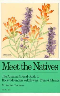 Meet the Natives: The Amateur's Field Guide to Rocky Mountain Wildflowers, Trees, and Shrubs - M. Walter Pesman - Paperback - 9TH