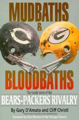 Mudbaths and Bloodbaths The Inside Story of the Bears-Packers Rivalry