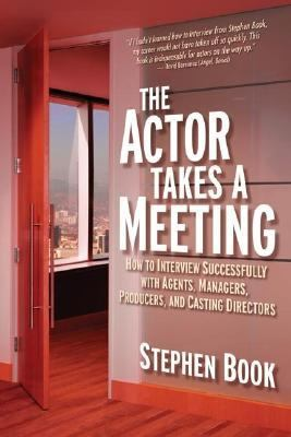 Actor Takes a Meeting How to Interview Successfully With Agents, Managers,producers, and Casting Directors