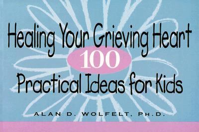 Healing Your Grieving Heart 100 Practical Ideas for Kids