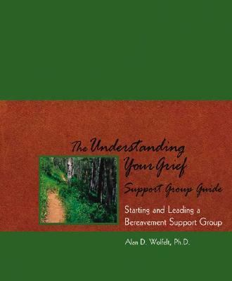 Understanding Your Grief Support Group Guide Starting and Leading a Bereavement Support Group, a companion guide for support group leaders for use with Understanding your Grief and the Understand