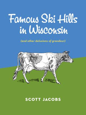 Famous Ski Hills in Wisconsin (and Other Delusions of Grandeur)