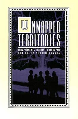 Unmapped Territories New Women's Fiction from Japan