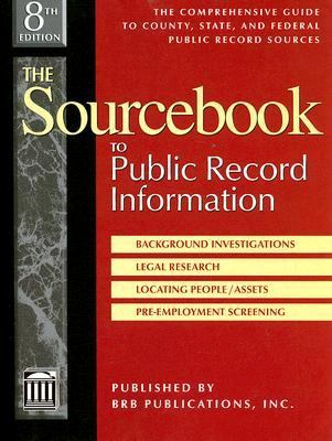 Sourcebook to Public Record Information The Comprehensive Guide to County, State, and Federal Public Record Sources