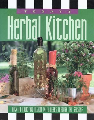 Today's Herbal Kitchen How to Cook & Design With Herbs Through the Seasons