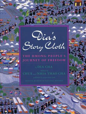 Dia's Story Cloth The Hmong People's Journey of Freedom