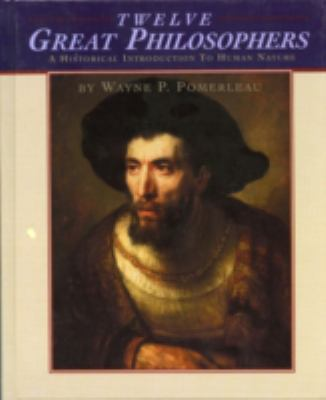 Twelve Great Philosophers for Introductory Students Historical Perspectives on Human Nature