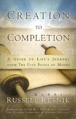 Creation to Completion A Guide to Life's Journey from the Five Books of Moses