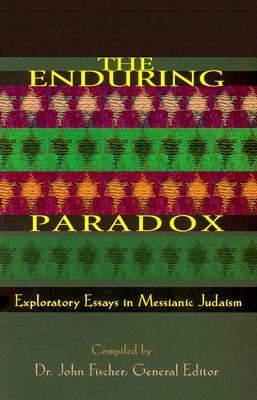 Enduring Paradox Exploratory Essays in Messianic Judaism