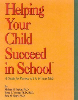Helping Your Child Succeed in School A Guide for Parents of 4 to 14 Year Olds