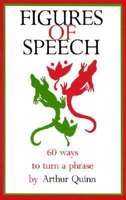 Figures of Speech Sixty Ways to Turn a Phrase