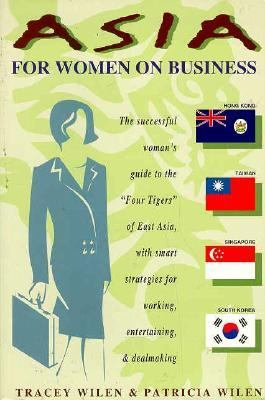 Asia for Women on Business: Hong Kong,Taiwan,Singapore,and South Korea - Tracey Wilen - Paperback