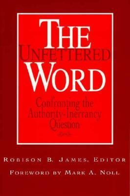 Unfettered Word Confronting the Authority-Inerrancy Question