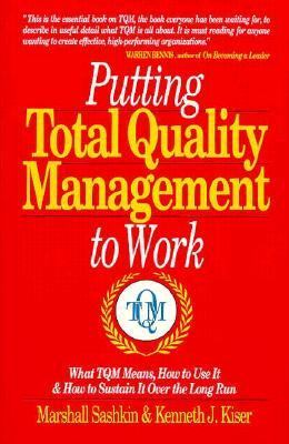 Putting Total Quality Management to Work: What TQM Means, how to Use It and how to Sustain It over the Long Run