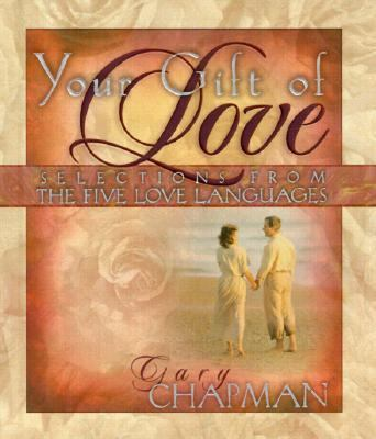 Your Gift of Love: Selections from the Five Love Languages - Gary D. Chapman - Hardcover