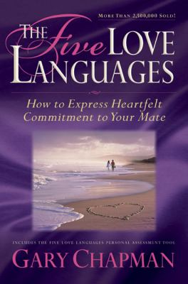 Five Love Languages How to Express Heartfelt Commitment to Your Mate