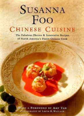 Chinese Cuisine : The Fabulous Flavors & Innovative Recipes of North America's Finest Chinese Cook