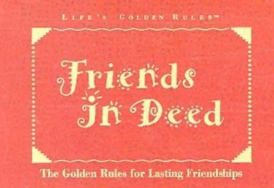 Friends in Deed: The Golden Rules for Lasting Friendships - Publishing Group General - Paperback