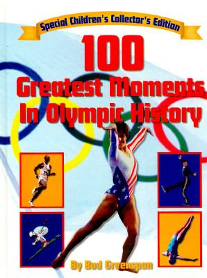 100 Greatest Moments in Olympic History: Special Children's Edition - Bud Greenspan - Hardcover - ABR