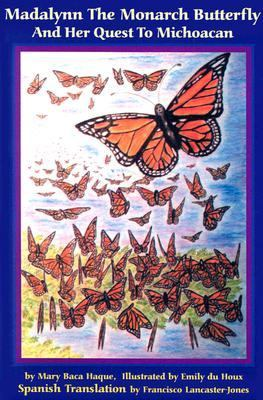 Madalynn the Monarch Butterfly and Her Quest to Michoacan Madalynn LA Mariposa Monarca Y Su Aventura Por Michoacan