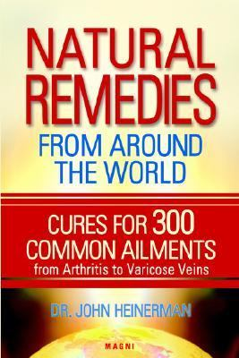 Natural Remedies from Around the World: Cures for 300 Common Ailments