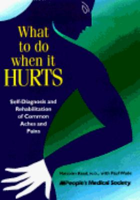 What to Do when It Hurts: Self-Diagnosis and Rehabilitation of Common Aches and Pains